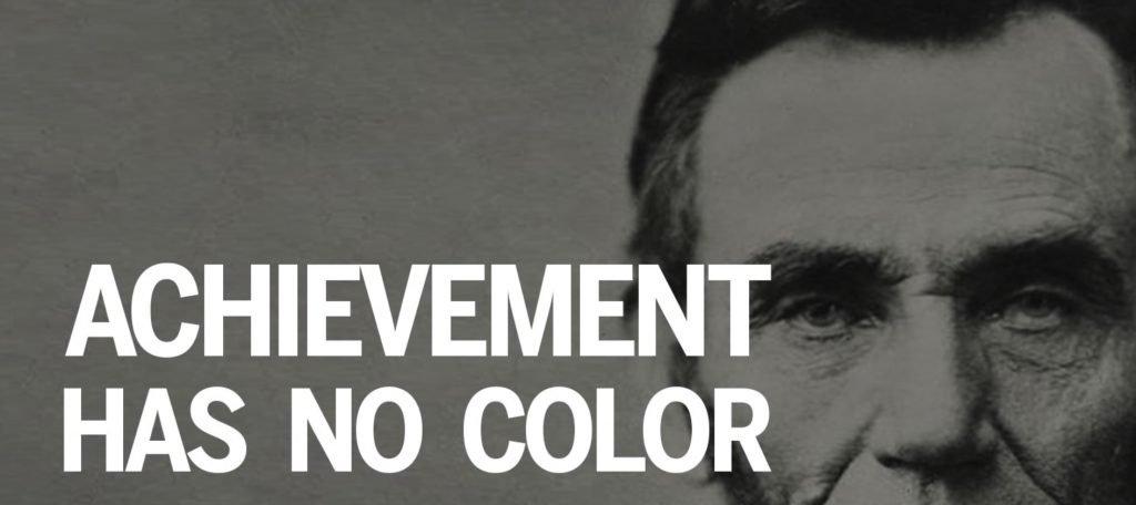 """Abraham Lincoln """"Achievement Has No Color"""""""